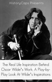 The Real Life Inspiration Behind Oscar Wilde's Work: A Play-by-Play Look At Wilde's Inspirations