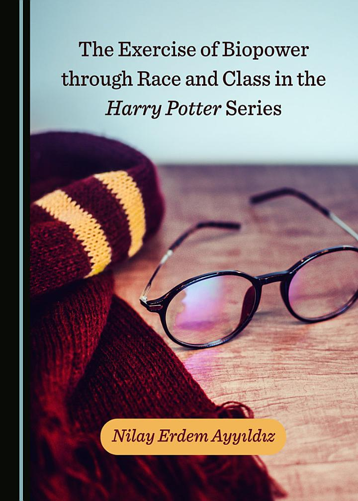 The Exercise of Biopower through Race and Class in the Harry Potter Series