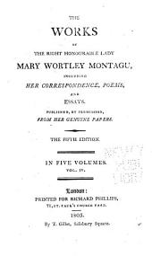 The Works of the Right Honourable Lady Mary Wortley Montagu: Including Her Correspondence, Poems, and Essays, Volume 4