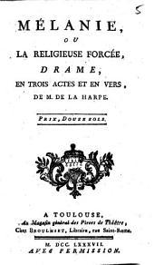 Mélanie, ou La religieuse forcée: drame en trois actes et en vers