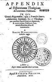 Appendix ad Disputationem theologicam de Juramento fidelitatis... examinantur a Rogero Widdringtono,...