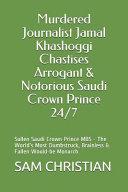 Murdered Journalist Jamal Khashoggi Chastises Arrogant and Notorious Saudi Crown Prince 24 7