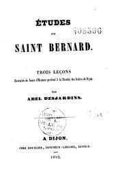 Etudes sur Saint Bernard: trois leçons extraites du cours d'histoire professé à la Faculté des lettres de Dijon