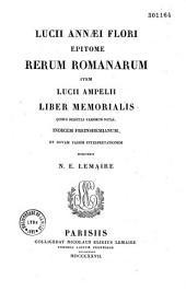 Lucii Annaei Flori Epitome Rerum Romanarum Item Lucii Ampelii Liber Memorialis...