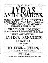 Judas Anti-Fanaticus, sive observationes ad nonnulla epistolæ S. Judæ loca, quibus capitales quidam fanaticorum errores refelluntur, etc