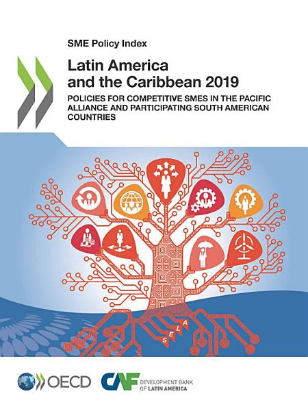 SME Policy Index Latin America and the Caribbean 2019 Policies for Competitive SMEs in the Pacific Alliance and Participating South American countries