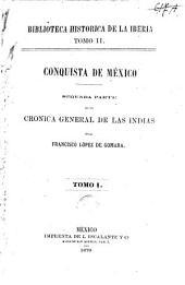 Conquista de México: segunda parte de la Cronica general de las Indias, Volumen 1