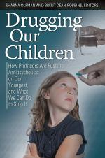 Drugging Our Children: How Profiteers Are Pushing Antipsychotics on Our Youngest, and What We Can Do to Stop It