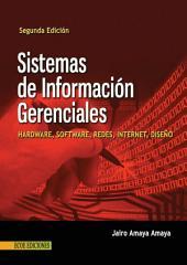 Sistemas de información gerenciales: Hardware, software, redes, Internet, diseño