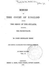 Memoirs of the court of England during the reign of the Stuarts: including the protectorate