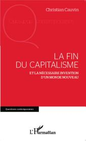 La fin du capitalisme: Et la nécessaire invention d'un monde nouveau