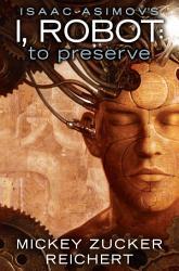 Isaac Asimov S I Robot To Preserve Book PDF
