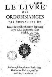 Le livre des ordonnances des chevaliers de l'ordre du très chrestien roi de France Loys XI, à l'honneur de Sainct Michel