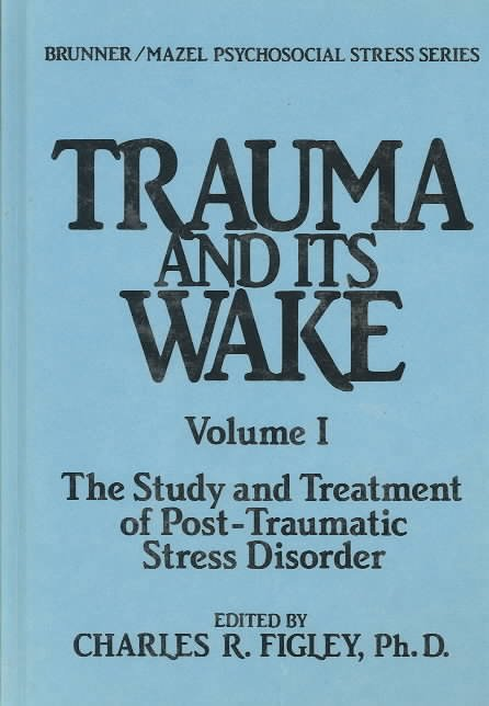 Trauma and Its Wake: The study and treatment of post-traumatic stress disorder