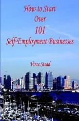 How To Start Over 101 Self Employment Businesses Book PDF