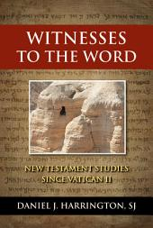 Witnesses to the Word: New Testament Studies Since Vatican II