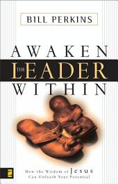 Awaken the Leader Within: How the Wisdom of Jesus Can Unleash Your Potential