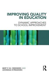 Improving Quality in Education: Dynamic Approaches to School Improvement