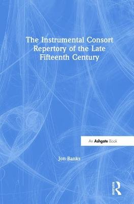 The Instrumental Consort Repertory of the Late Fifteenth Cenutry PDF