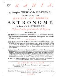 Urania Or A Compleat View Of The Heavens Containing The Ancient And Modern Astronomy In Form Of A Dictionary Etc Book PDF