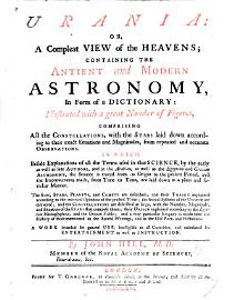 Urania  Or  A Compleat View Of The Heavens  Containing The Ancient And Modern Astronomy In Form Of A Dictionary  Etc