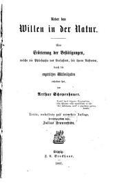 Über den Willen in der Natur: eine Erörterung d. Bestätigungen, welche d. Philosophie d. Verf., seit ihrem Auftreten, durch das empirische Wiss. erhalten hat