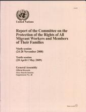 Report of the Committee on the Protection of the Rights of All Migrant Workers and Members of Their Families: Ninth Session (24-28 November 2008), Tenth Session (20 April-1 May 2009)