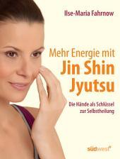Mehr Energie mit Jin Shin Jyutsu: Die Hände als Schlüssel zur Selbstheilung