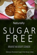 Naturally Sugar-Free - Breakfast and Dessert Cookbook