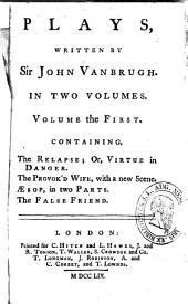 The life of Sir J. Vanbrugh The relapse; or, Virtue in danger. The provok'd wife, with a new scene. Æsop, in two parts. The false friend