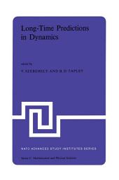 Long-Time Predictions in Dynamics: Proceedings of the NATO Advanced Study Institute held in Cortina d'Ampezzo, Italy, August 3–16, 1975