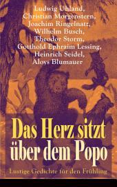 Das Herz sitzt über dem Popo: Lustige Gedichte für den Frühling (Vollständige Ausgabe): Die Affen + Schnauz und Miez + Das Nasobem + Zahnschmerz + Die Flöhe und die Läuse + Bumerang + Humor