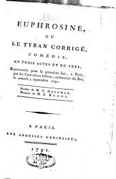 Euphrosine, ou Le tyran corrigé: comédie en trois actes et en vers