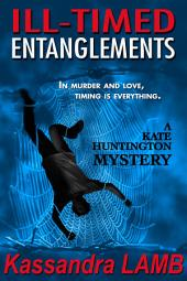 ILL-TIMED ENTANGLEMENTS: A Kate Huntington Mystery