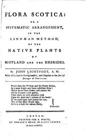 Flora Scotica: Or, A Systematic Arrangement, in the Linnæan Method, of the Native Plants of Scotland and the Hebrides