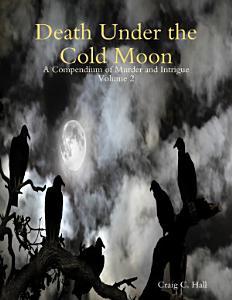 Death Under the Cold Moon   A Compendium Vol  2 Book