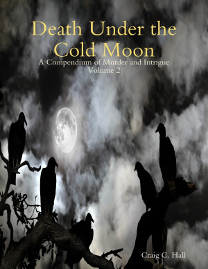 Death Under the Cold Moon   A Compendium Vol  2