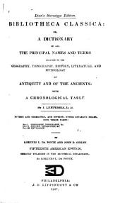 Bibliotheca Classica, Or A Dictionary of All the Principal Names and Terms Relating to the Geography, Topography, History, Literature, and Mythology of Antiquity and of the Ancients: With a Chronological Table