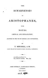 The Acharnenses of Aristophanes, with notes by T. Mitchell