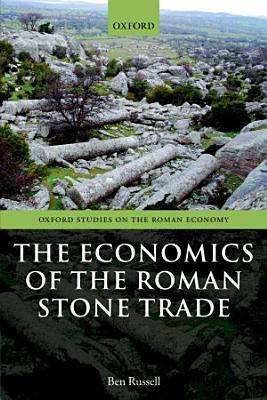 The Economics of the Roman Stone Trade PDF