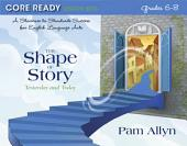 Core Ready Lesson Sets for Grades 6-8: A Staircase to Standards Success for English Language Arts, The Shape of Story: Yesterday and Today