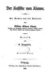 Der Kassike von Kiawa: Ein Roman aus den Kolonien von William Gilmore Simms. Deutsch von E. Drugulin, Band 4