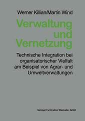 Verwaltung und Vernetzung: Technische Integration bei organisatorischer Vielfalt am Beispiel von Agrar- und Umweltverwaltungen