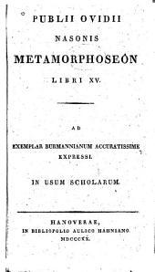 Publii Ovidii Nasonis Metamorphoseon libri XV: ad exemplar Burmanniaum accuratissime expressi; in usum scholarum