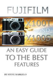 Fujifilm X100T and X100S: An Easy Guide to the Best Features