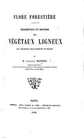 Flore Forestière. Description et histoire des végetaux ligneux qui croissent spontanément en France
