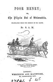 Poor Henry; or, The pilgrim hut of Weisenstein tr. by S.A.M.