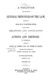 A Treatise Upon Some of the General Principles of the Law: Whether of a Legal, Or of an Equitable Nature, Including Their Relations and Application to Actions and Defenses in General, Whether in Courts of Common Law, Or Courts of Equity; and Equally Adapted to Courts Governed by Codes, Volume 7