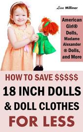 How to Save on 18 Inch Dolls Like American Girl: How to Save Money on Dolls, Doll Clothes, & Accessories