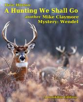 A Hunting We Shall Go: another Mike Claymore Mystery: Wendel